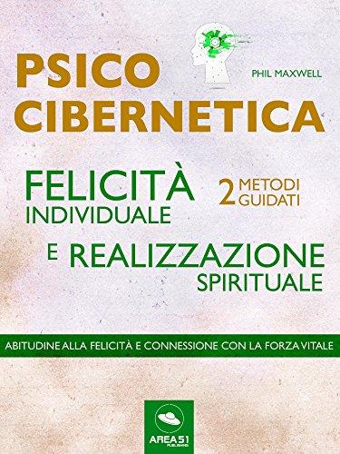 Psicocibernetica Felicita Individuale E Realizzazione Spirituale 2 Metodi Guidati
