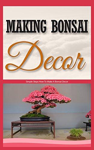 Making Bonsai Decor: Simple Steps How to Make a Bonsai Decor (English Edition)