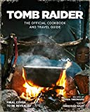 Tomb Raider: The Official Cookbook and Travel Guide