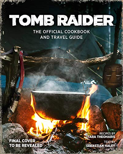 Tomb Raider: The Official Cookbook and Travel Guide (Gaming)