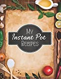 My Instant Pot Recipes: Blank Instant Pot Recipes Cook Book Journal Diary Notebook Cooking Gift 8.5