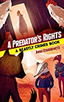 A Predator's Rights: A Beastly Crimes Book (#2)