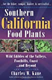 Southern California Food Plants: Wild Edibles of the Valleys, Foothills, Coast, and Beyond