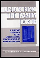 Unlocking the Family Door: A Systemic Approach to the Understanding and Treatment of Anorexia Nervosa 0876305419 Book Cover