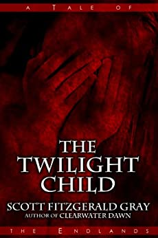 The Twilight Child (Tales of the Endlands) by [Scott Fitzgerald Gray]