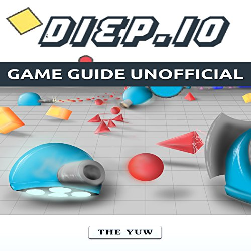 Diep.io Game Guide Unofficial audiobook cover art