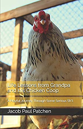 Life Lessons from Grandpa and His Chicken Coop