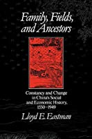 Family Fields and Ancestors: Constancy and Change in Chinas Social and Economic History