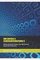 IBM Domino 9 Systemadministration II: Weiterführende Themen der IBM Domino Systemadministration Taschenbuch