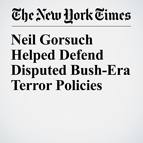 Neil Gorsuch Helped Defend Disputed Bush-Era Terror Policies copertina