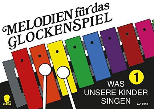 Melodien für das Glockenspiel: Was unsere Kinder singen. Band 1. Glockenspiel (Xylophon).