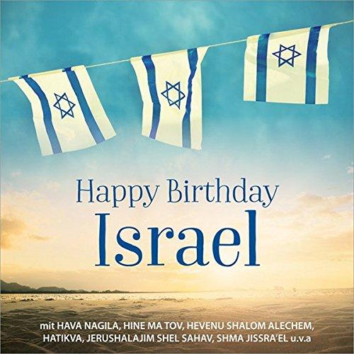 Happy Birthday Israel: mit Hava Nagila; Hine ma tov; Hevenu Shalom Alechem; Hatikva; Jerushalajim shel sahav, Shma Jissra'el u.v.a.