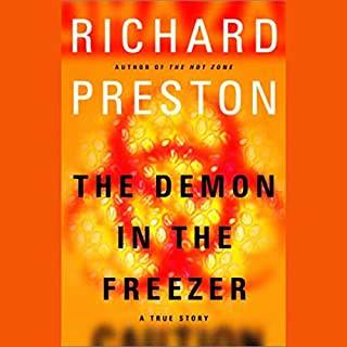 The Demon in the Freezer     A True Story              Written by:                                                                                                                                 Richard Preston                               Narrated by:                                                                                                                                 James Naughton                      Length: 5 hrs and 48 mins     1 rating     Overall 5.0
