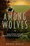Among Wolves----Volume One: Our Story Among Mountain Clans and Tribes