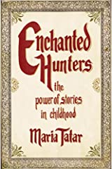 Enchanted Hunters: The Power of Stories in Childhood Kindle Edition