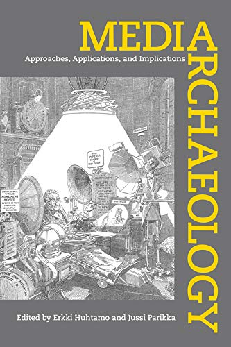 Media Archaeology: Approaches, Applications, and Implications