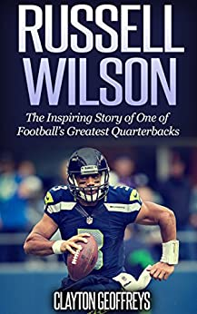 Russell Wilson: The Inspiring Story of One of Football's Greatest Quarterbacks (Football Biography Books) by [Clayton Geoffreys]
