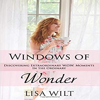 Windows of Wonder: Discovering Extraordinary W.O.W. Moments in the Ordinary                   By:                                                                                                                                 Lisa Wilt                               Narrated by:                                                                                                                                 Lisa Wilt                      Length: 4 hrs and 13 mins     Not rated yet     Overall 0.0