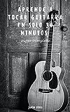 Aprende a tocar guitarra sin conocer sus notas en solo 30 minutos: espanish edition curso completo