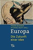 Europa: Die Zukunft einer Idee