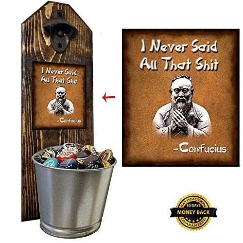 """I Never Said All That Shit"" - Confucius - Bottle Opener and Cap Catcher, Wall Mounted - Handcrafted - Made of 100% Solid Pine 3/4"" Thick - Rustic Cast Iron Opener & Galvanized Bucket - Humor Gift"