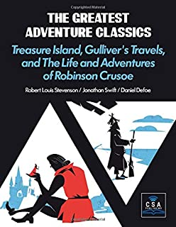 The Greatest Adventure Classics: Treasure Island, Gulliver's Travels, and The Life and Adventures of Robinson Crusoe