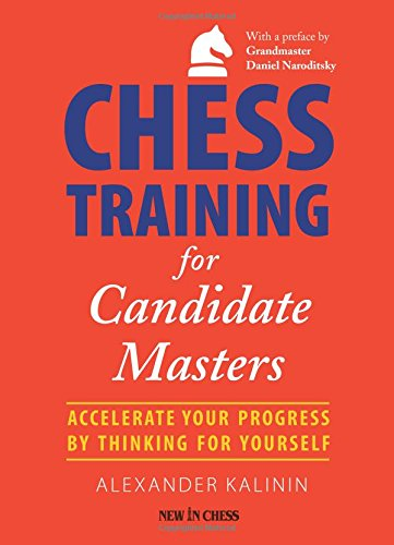 CHESS TRAINING FOR CANDIDATE M: Accelerate Your Progress by Thinking for Yourself