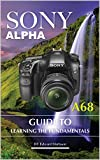 Sony Alpha A68: Guide to Learning the Fundamentals (English Edition)