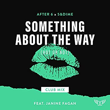 Something About The Way (Hot Or Not) Club Mix