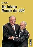 Die letzten Monate der DDR - Die Regierung de Maizière und ihr Weg zur deutschen Einheit: Die Regierung de Maizire und ihr Weg zur deutschen Einheit