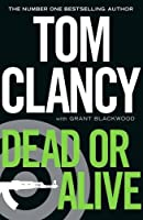 Dead or Alive: INSPIRATION FOR THE THRILLING AMAZON PRIME SERIES JACK RYAN (Jack Ryan Jr)