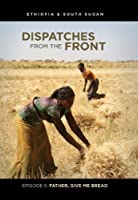 Dispatches from the Front: Father, Give Me Bread (Episode 5)
