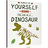 Always Be Yourself Unless You Can Be a Dinosaur Wall Decor Wooden Wall Art Prints Inspirational Wall Decor Sign Motivational Cute Wood Wall Sign for Kid Girl Boy Room Home Decor, 8 x 10 Inch, Unframed