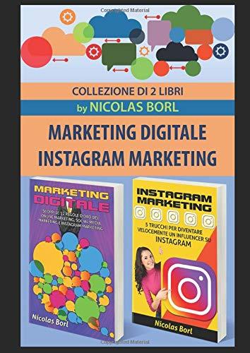 Marketing digitale - Instagram Marketing: Collezione di due libri: 1° Marketing digitale, le 12 regole del Social media Marketing. 2° Instagram Marketing, 5 trucchi per diventare un influencer