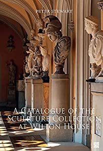 A Catalogue of the Sculpture Collection at Wilton House