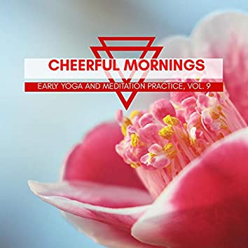 Cheerful Mornings - Early Yoga And Meditation Practice, Vol. 9