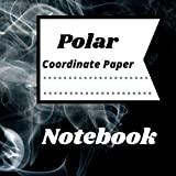 """Polar Coordinates Paper Notebook: 120 pages 8.5 X 8.5""""; Polar coordinate paper for physics and math, engineering, scientist, Polar Sketchbook,Graph Paper Notebooks"""