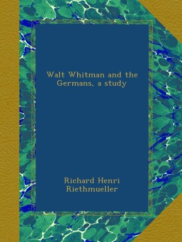 Walt Whitman and the Germans, a study