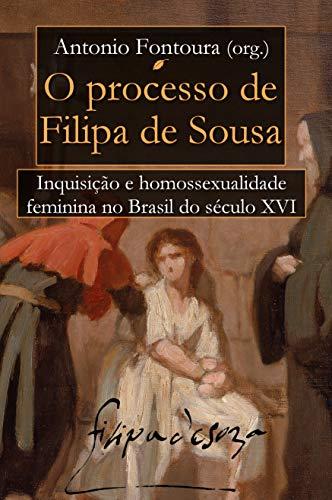 O Processo de Filipa de Sousa: Inquisição e Homossexualidade Feminina no Brasil do século XVI