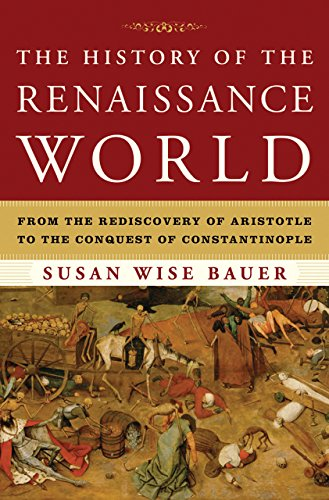 The History of the Renaissance World: From the Rediscovery of Aristotle to the Conquest of Constantinople (English Edition)