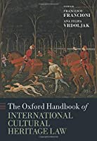 The Oxford Handbook of International Cultural Heritage Law (Oxford Handbooks)