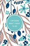 I am Doing What I Want To Do: Flower Aesthetic Journal Notebook Best Gift Rebel Guggy Gifts for Girl & Teen