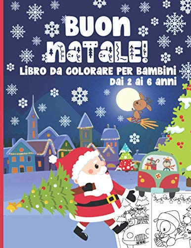 Buon Natale! Libro da Colorare per Bambini dai 2 ai 6 Anni: 50 Pagine Carine da Colorare: Babbo Natale, Renne, Pupazzi di Neve, Regali, Alberi di Natale & Altro