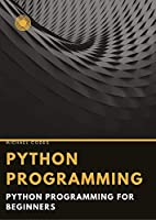 BASICS OF PROGRAMMING: Python programming for beginners Front Cover