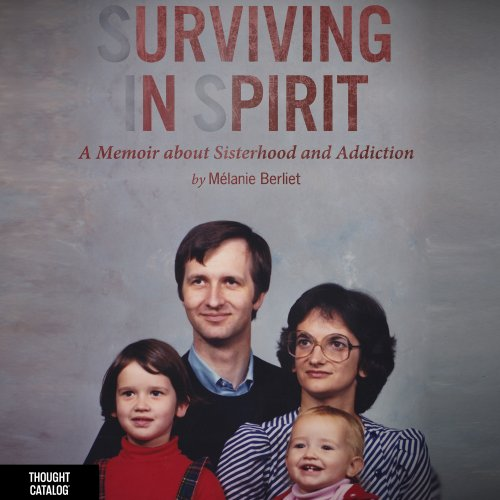 Surviving in Spirit     A Memoir about Sisterhood and Addiction              By:                                                                                                                                 Mélanie Berliet                               Narrated by:                                                                                                                                 Dina Pearlman                      Length: 1 hr and 52 mins     11 ratings     Overall 3.5