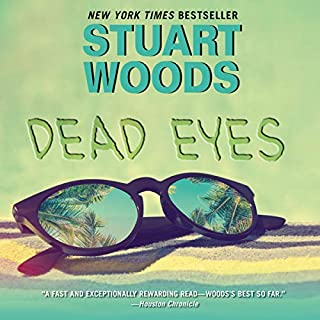 Dead Eyes     A Novel              By:                                                                                                                                 Stuart Woods                               Narrated by:                                                                                                                                 Tony Roberts                      Length: 9 hrs and 9 mins     120 ratings     Overall 4.3