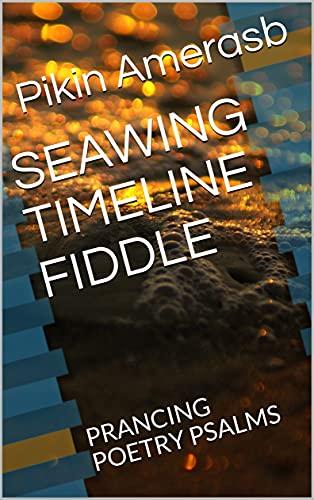 SEAWING TIMELINE FIDDLE: PRANCING POETRY...
