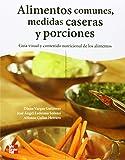 Alimentos comunes, medidas caseras y porciones: guía visual y contenido nutriciónal de los alimentos