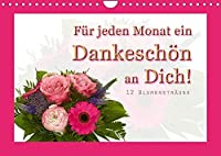 Fuer jeden Monat ein Dankeschoen an Dich! - 12 Blumenstraeusse (Wandkalender 2022 DIN A4 quer): 12 schoene Blumenstraeusse (Monatskalender, 14 Seiten )