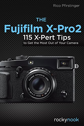 The Fujifilm X-Pro2: 115 X-Pert Tips to Get the...